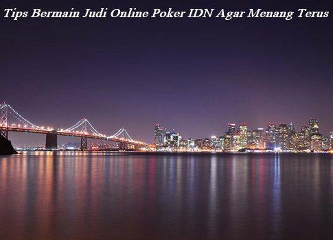 Tips Bermain Judi Online Poker IDN Agar Menang Terus